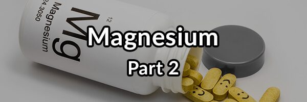 Magnesium: Most Overlooked Mineral for Improving Health - Part 2