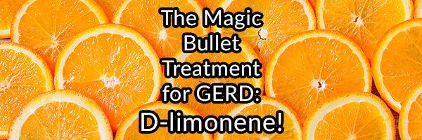 The Magic Bullet Treatment for GERD – D-limonene!