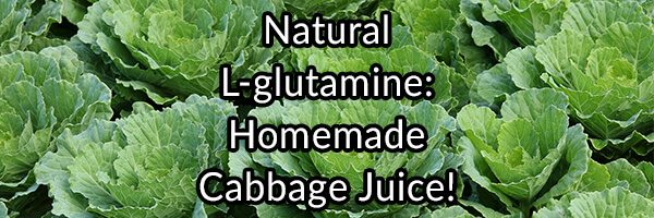 Natural L-glutamine / Homemade Cabbage Juice!