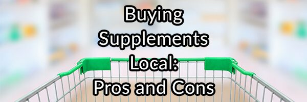 Buying Supplements Local, the Pros and Cons