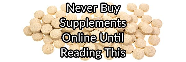 Never Buy Supplements Online Until Reading This