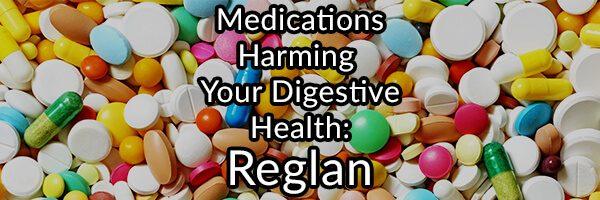 Medications Harming Your Digestive Health - Reglan