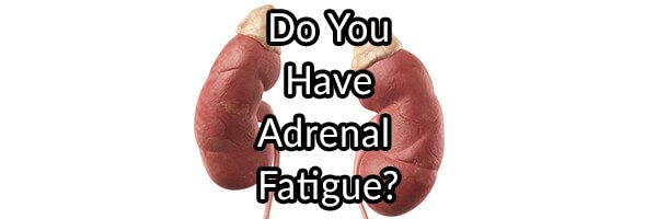 Do You Have Adrenal Fatigue?