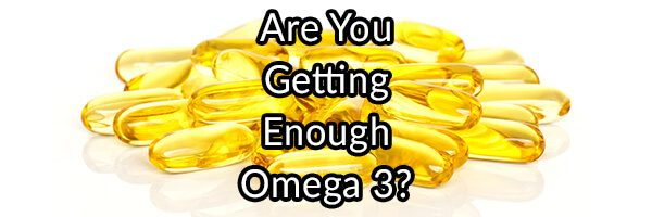 Are You Getting Enough Omega 3?