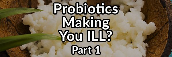 Why Supplementing With Probiotics May Make You Ill - Part 1: Excessive Histamine Production