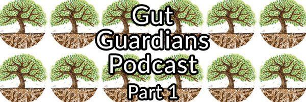 Gut Guardians Podcast - Part One