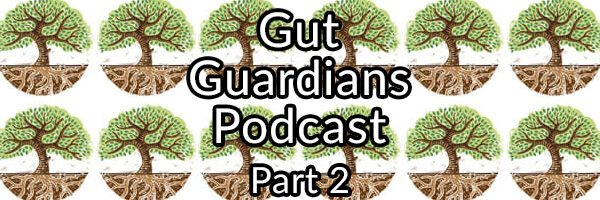 Gut Guardians Podcast Part Two