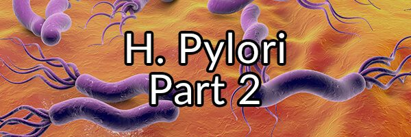 H. pylori, Evil Mastermind or Ally? Part 2