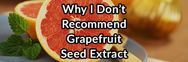 A Troubled Supplement Industry: Why I Do Not Recommend Grapefruit Seed Extract