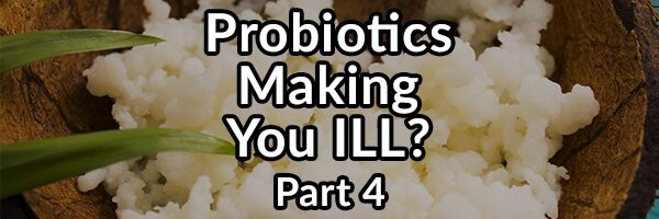 Why Supplementing With Probiotics May Make You Ill – Part 4: D-lactate