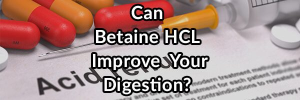 Betaine HCL, Can It Improve Your Digestion?