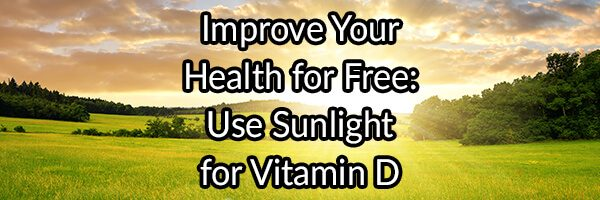 Improve Your Health for Free: Use Sunlight for Vitamin D